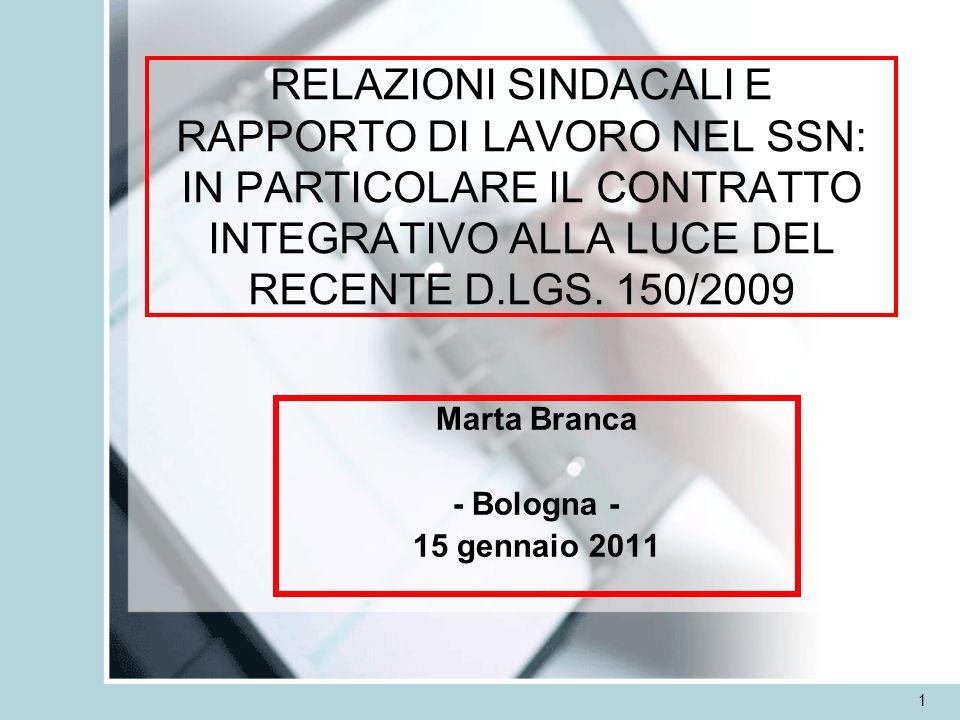1 Marta Branca - Bologna - 15 gennaio 2011 RELAZIONI SINDACALI E RAPPORTO DI LAVORO NEL SSN: IN PARTICOLARE IL CONTRATTO INTEGRATIVO ALLA LUCE DEL REC