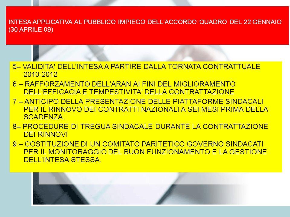 INTESA APPLICATIVA AL PUBBLICO IMPIEGO DELL'ACCORDO QUADRO DEL 22 GENNAIO (30 APRILE 09) 5– VALIDITA' DELL'INTESA A PARTIRE DALLA TORNATA CONTRATTUALE