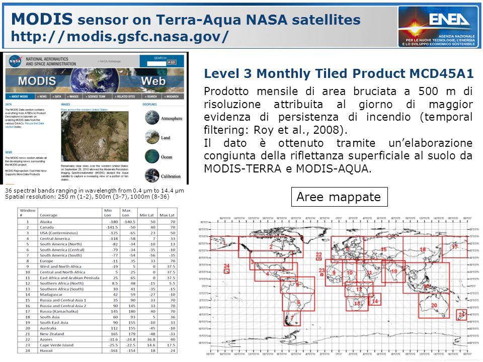 MODIS sensor on Terra-Aqua NASA satellites http://modis.gsfc.nasa.gov/ 36 spectral bands ranging in wavelength from 0.4 µm to 14.4 µm Spatial resolution: 250 m (1-2), 500m (3-7), 1000m (8-36) Level 3 Monthly Tiled Product MCD45A1 Prodotto mensile di area bruciata a 500 m di risoluzione attribuita al giorno di maggior evidenza di persistenza di incendio (temporal filtering: Roy et al., 2008).