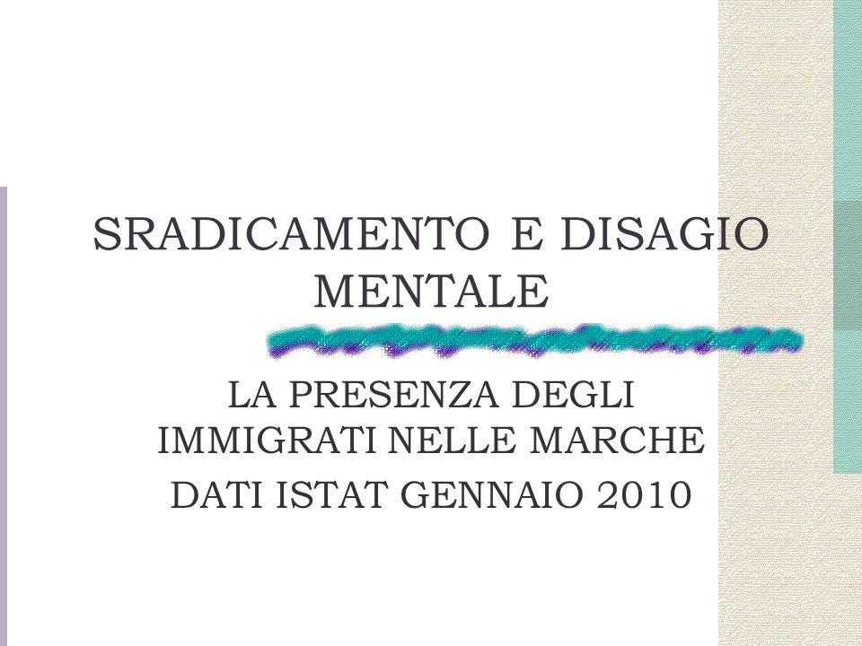 SRADICAMENTO E DISAGIO MENTALE LA PRESENZA DEGLI IMMIGRATI NELLE MARCHE DATI ISTAT GENNAIO 2010