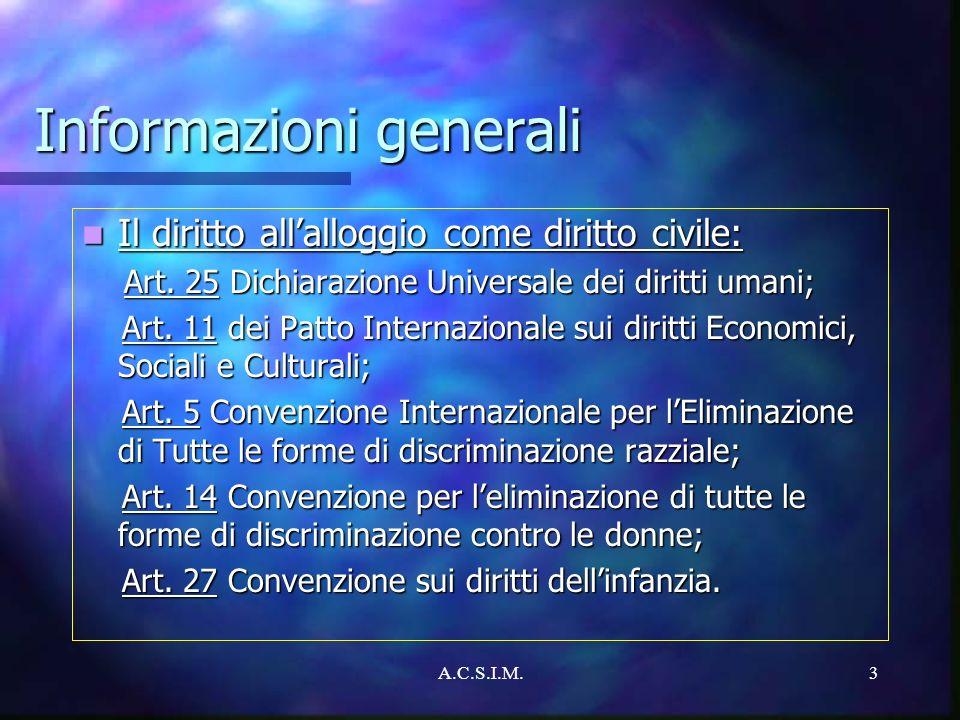 A.C.S.I.M.3 Informazioni generali Il diritto allalloggio come diritto civile: Il diritto allalloggio come diritto civile: Art. 25 Dichiarazione Univer
