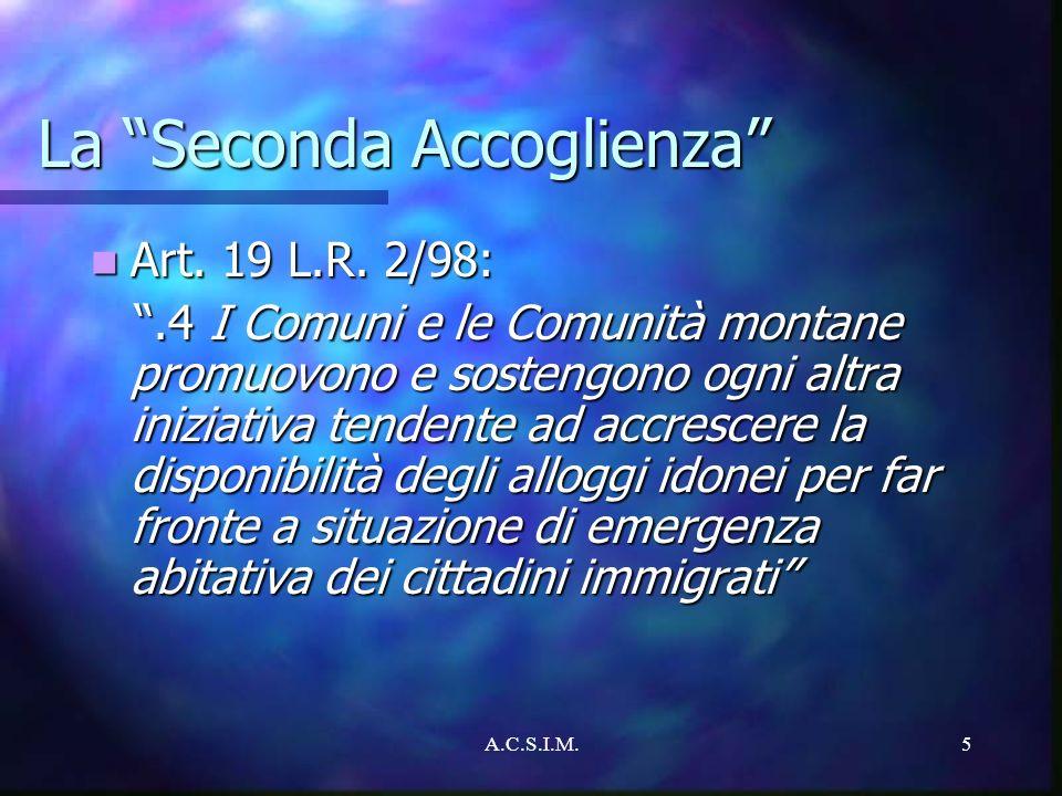 A.C.S.I.M.5 La Seconda Accoglienza Art. 19 L.R. 2/98: Art. 19 L.R. 2/98:.4 I Comuni e le Comunità montane promuovono e sostengono ogni altra iniziativ