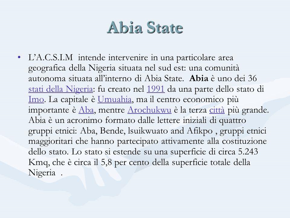 Abia State LA.C.S.I.M intende intervenire in una particolare area geografica della Nigeria situata nel sud est: una comunità autonoma situata allinter