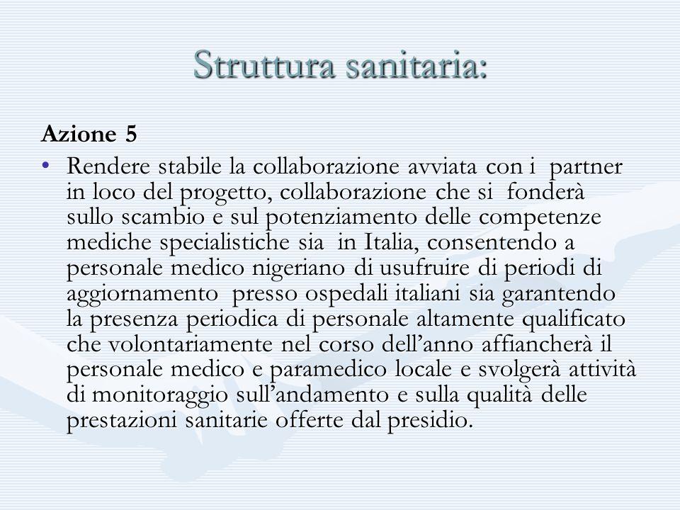 Struttura sanitaria: Azione 5 Rendere stabile la collaborazione avviata con i partner in loco del progetto, collaborazione che si fonderà sullo scambi