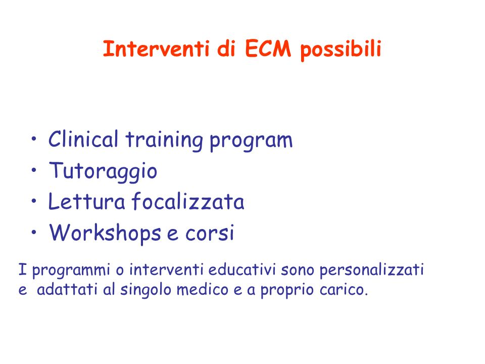 Interventi di ECM possibili Clinical training program Tutoraggio Lettura focalizzata Workshops e corsi I programmi o interventi educativi sono persona