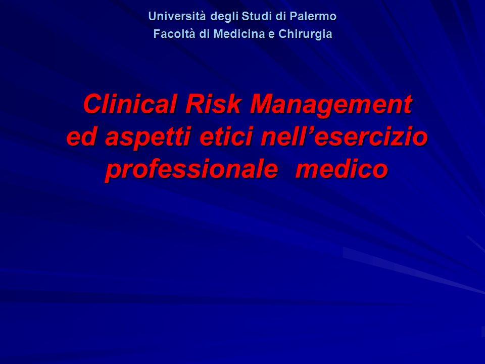 Clinical Risk Management ed aspetti etici nellesercizio professionale medico Università degli Studi di Palermo Facoltà di Medicina e Chirurgia