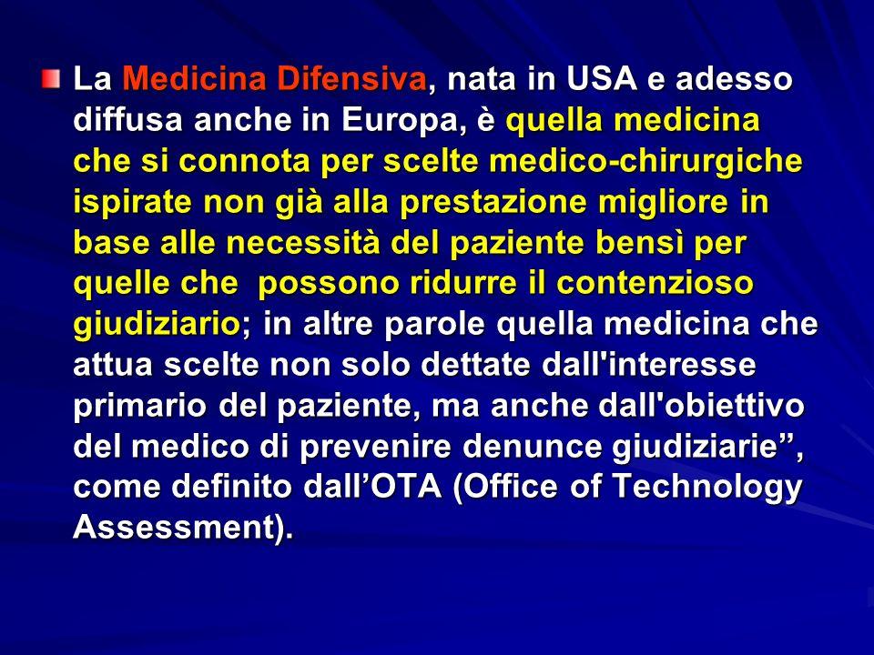 La Medicina Difensiva, nata in USA e adesso diffusa anche in Europa, è quella medicina che si connota per scelte medico-chirurgiche ispirate non già a