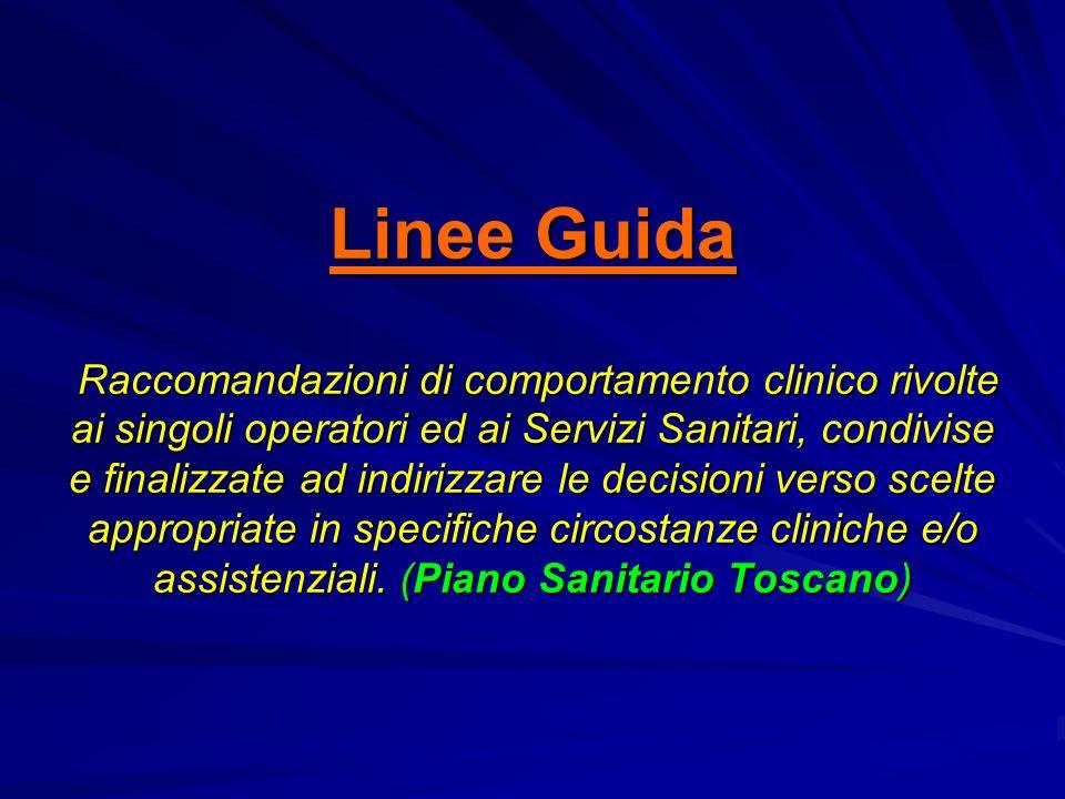 Linee Guida Raccomandazioni di comportamento clinico rivolte ai singoli operatori ed ai Servizi Sanitari, condivise e finalizzate ad indirizzare le de