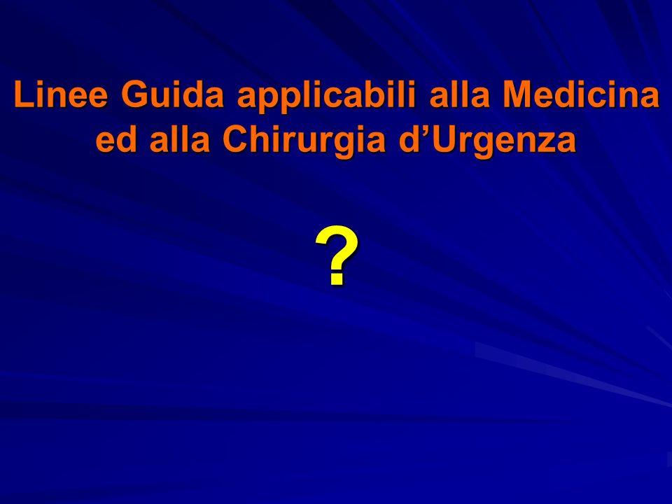Linee Guida applicabili alla Medicina ed alla Chirurgia dUrgenza ?