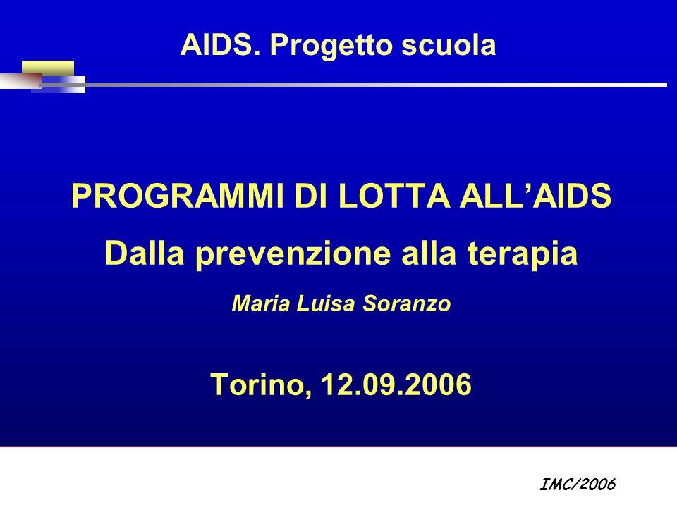 Part A/Module A1/Session 2 AIDS. Progetto scuola PROGRAMMI DI LOTTA ALLAIDS Dalla prevenzione alla terapia Maria Luisa Soranzo Torino, 12.09.2006 IMC/