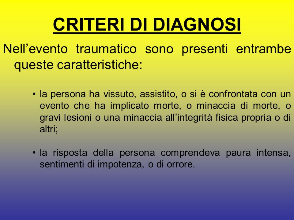 DISTURBO POST-TRAUMATICO DA STRESS (PTSD) La diagnosi di PTSD si pone quando una persona, esposta ad eventi traumatici, sviluppa sintomi duraturi intr