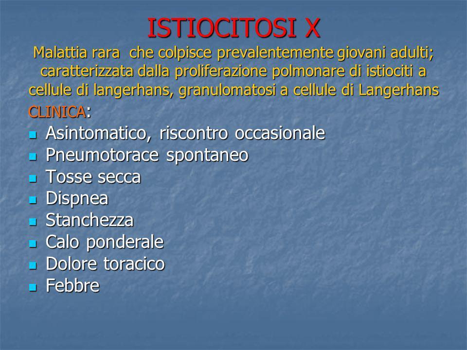 ISTIOCITOSI X Malattia rara che colpisce prevalentemente giovani adulti; caratterizzata dalla proliferazione polmonare di istiociti a cellule di lange
