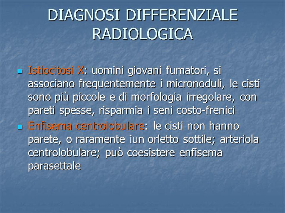DIAGNOSI DIFFERENZIALE RADIOLOGICA Istiocitosi X: uomini giovani fumatori, si associano frequentemente i micronoduli, le cisti sono più piccole e di m