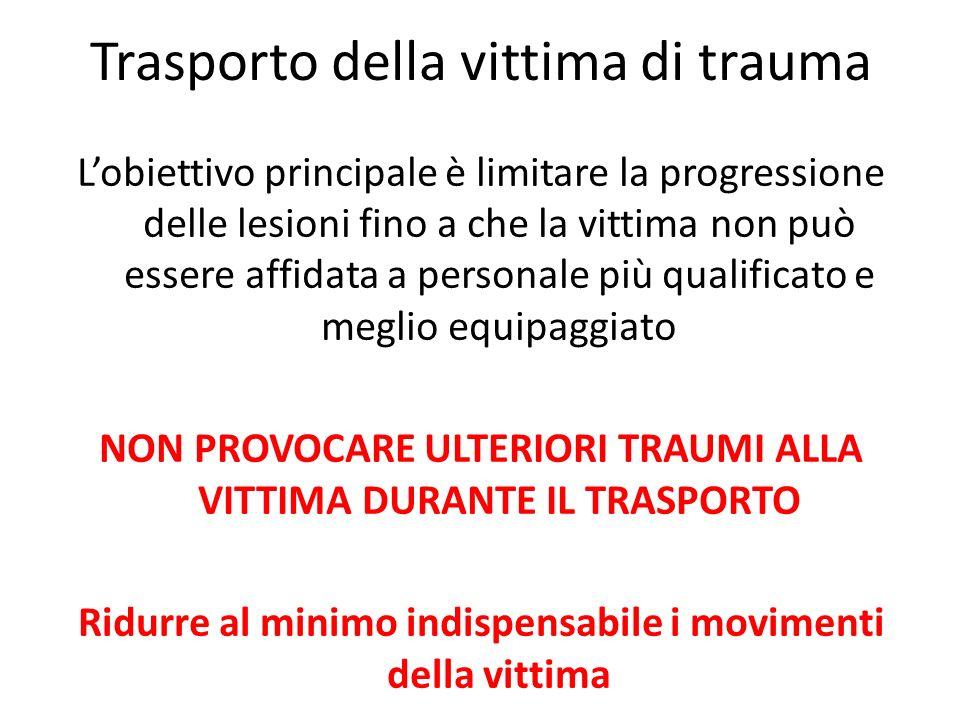 Trasporto della vittima di trauma Lobiettivo principale è limitare la progressione delle lesioni fino a che la vittima non può essere affidata a perso
