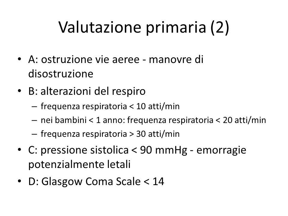 Valutazione primaria (2) A: ostruzione vie aeree - manovre di disostruzione B: alterazioni del respiro – frequenza respiratoria < 10 atti/min – nei ba