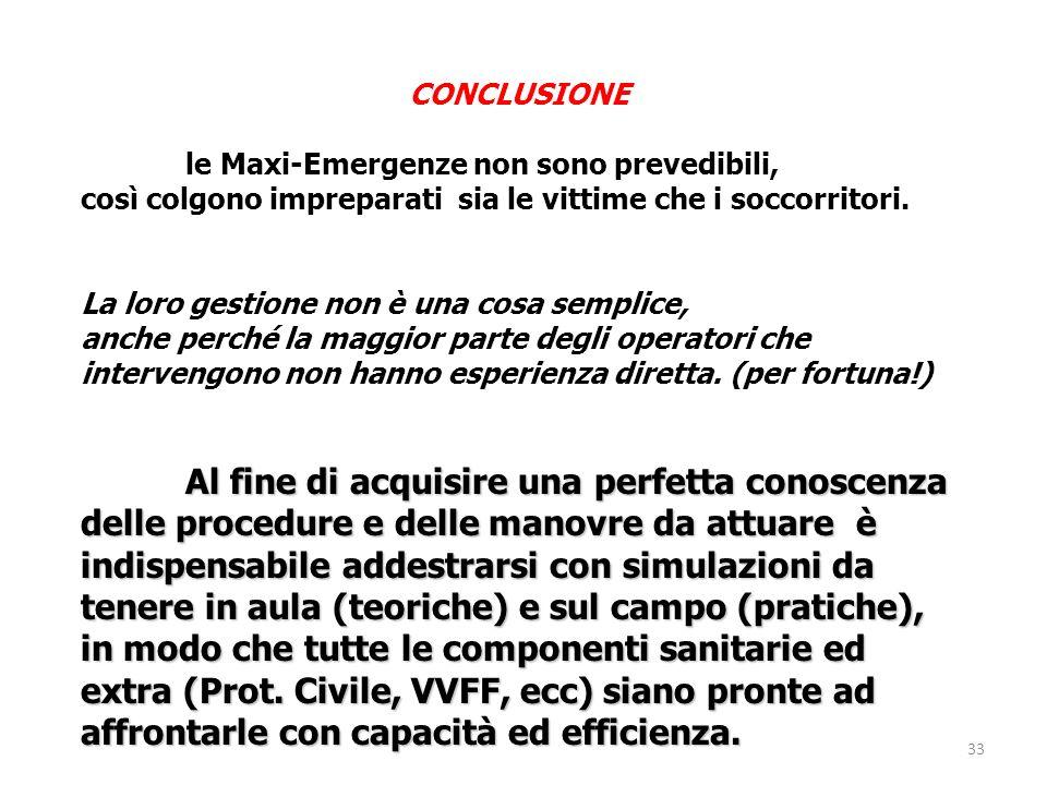33 CONCLUSIONE le Maxi-Emergenze non sono prevedibili, così colgono impreparati sia le vittime che i soccorritori. La loro gestione non è una cosa sem
