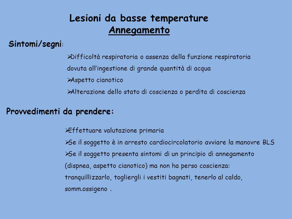 Lesioni da basse temperature Annegamento Sintomi/segni : Difficoltà respiratoria o assenza della funzione respiratoria dovuta allingestione di grande