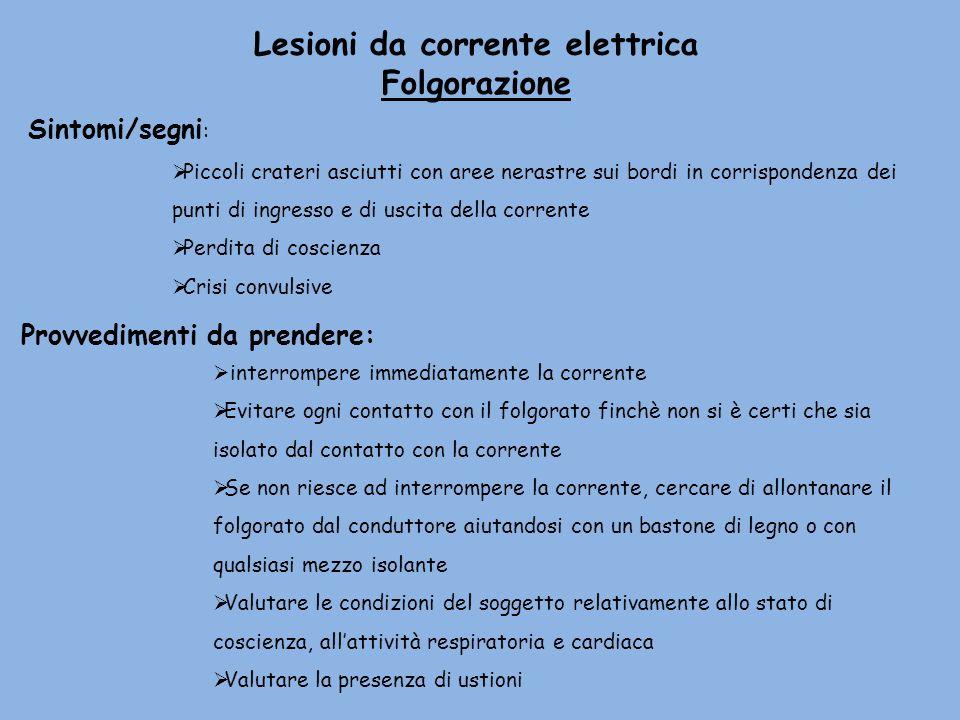 Lesioni da corrente elettrica Folgorazione Sintomi/segni : Piccoli crateri asciutti con aree nerastre sui bordi in corrispondenza dei punti di ingress