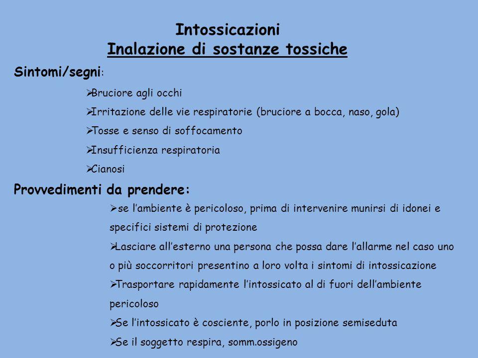 Intossicazioni Inalazione di sostanze tossiche Sintomi/segni : Bruciore agli occhi Irritazione delle vie respiratorie (bruciore a bocca, naso, gola) T