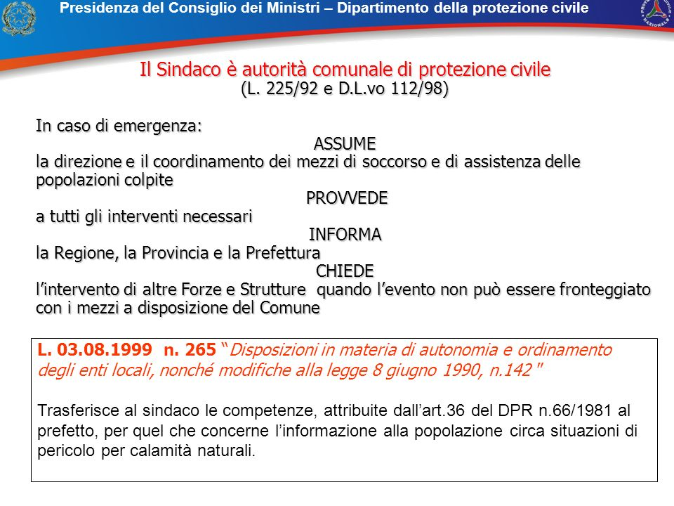 Presidenza del Consiglio dei Ministri – Dipartimento della protezione civile Il Sindaco è autorità comunale di protezione civile (L. 225/92 e D.L.vo 1