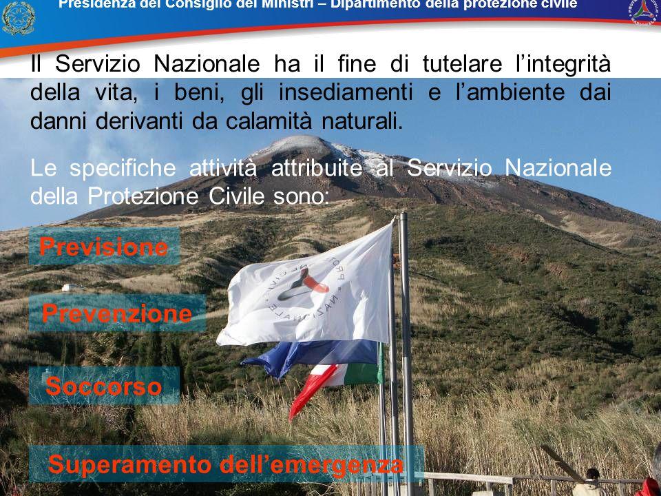 Presidenza del Consiglio dei Ministri – Dipartimento della protezione civile Il Servizio Nazionale ha il fine di tutelare lintegrità della vita, i ben