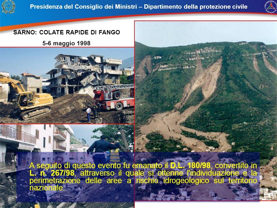 Presidenza del Consiglio dei Ministri – Dipartimento della protezione civile SARNO: COLATE RAPIDE DI FANGO 5-6 maggio 1998 A seguito di questo evento fu emanato il D.L.