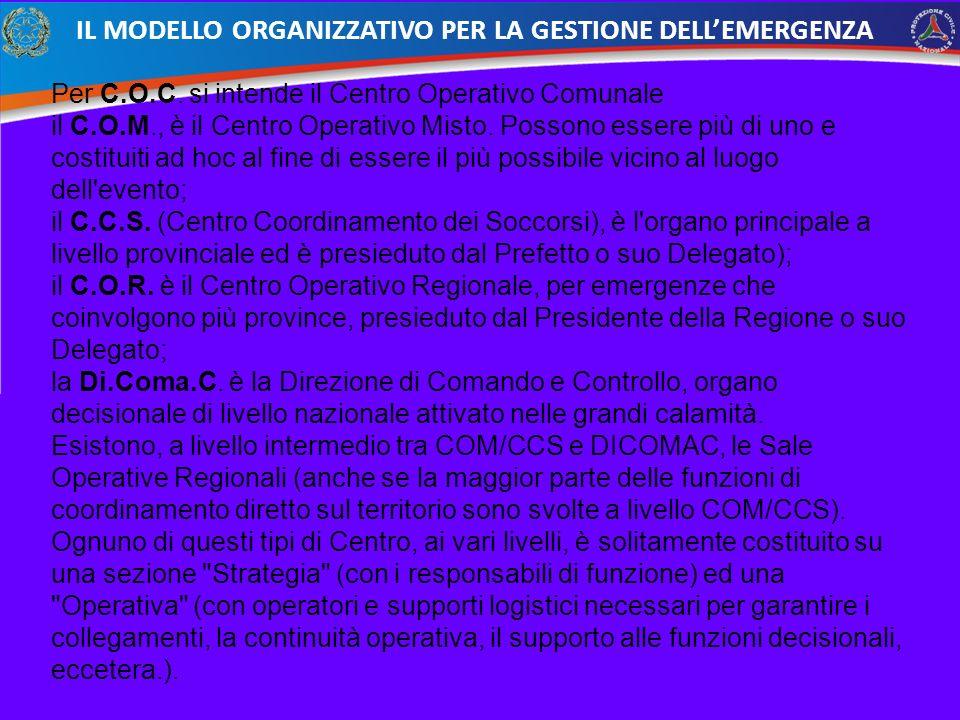 Per C.O.C. si intende il Centro Operativo Comunale il C.O.M., è il Centro Operativo Misto. Possono essere più di uno e costituiti ad hoc al fine di es