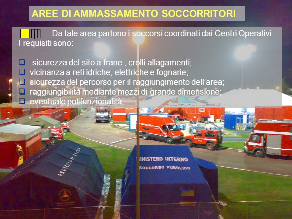 Da tale area partono i soccorsi coordinati dai Centri Operativi I requisiti sono: sicurezza del sito a frane, crolli allagamenti; vicinanza a reti idr