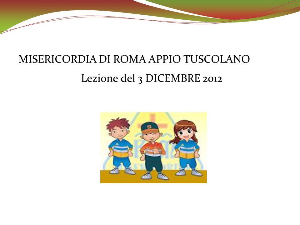 MISERICORDIA DI ROMA APPIO TUSCOLANO Lezione del 3 DICEMBRE 2012