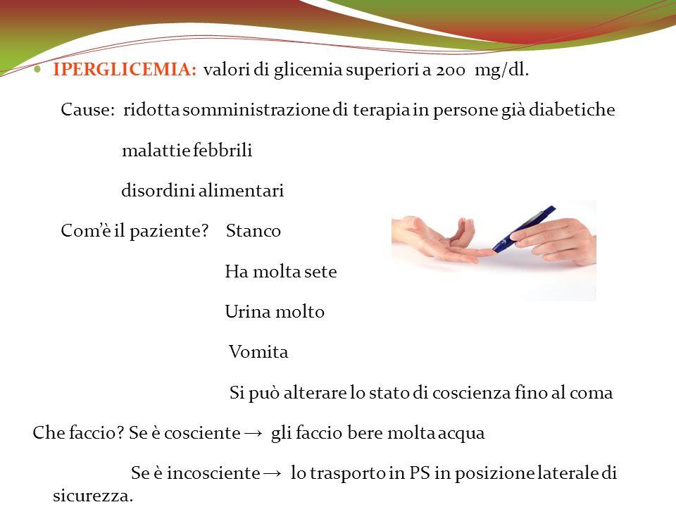 IPERGLICEMIA: valori di glicemia superiori a 200 mg/dl. Cause: ridotta somministrazione di terapia in persone già diabetiche malattie febbrili disordi