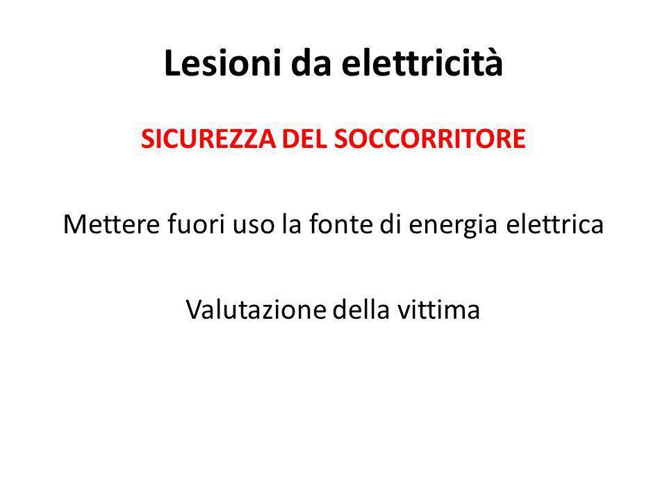 Lesioni da elettricità SICUREZZA DEL SOCCORRITORE Mettere fuori uso la fonte di energia elettrica Valutazione della vittima