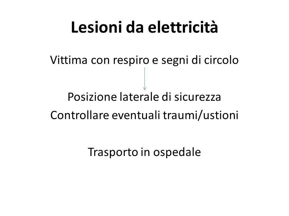 Lesioni da elettricità Vittima con respiro e segni di circolo Posizione laterale di sicurezza Controllare eventuali traumi/ustioni Trasporto in ospeda