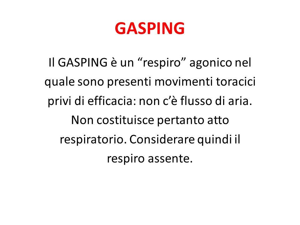 GASPING Il GASPING è un respiro agonico nel quale sono presenti movimenti toracici privi di efficacia: non cè flusso di aria. Non costituisce pertanto