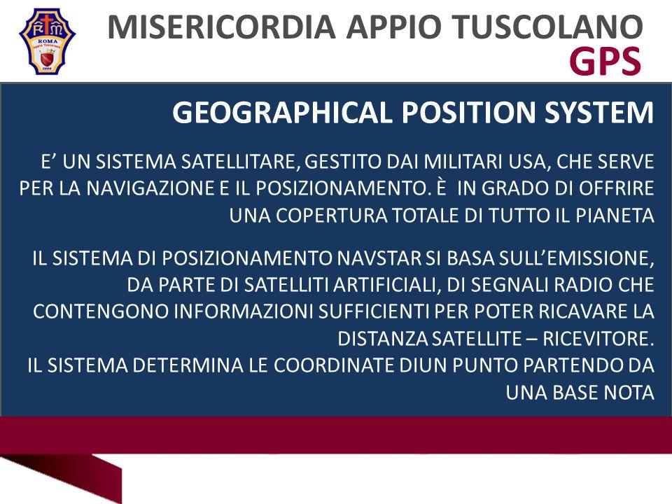 MISERICORDIA APPIO TUSCOLANO 26 GPS GEOGRAPHICAL POSITION SYSTEM E UN SISTEMA SATELLITARE, GESTITO DAI MILITARI USA, CHE SERVE PER LA NAVIGAZIONE E IL POSIZIONAMENTO.