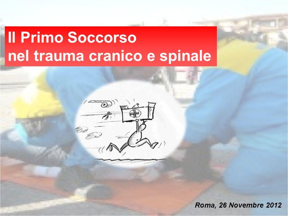 Il Primo Soccorso nel trauma cranico e spinale Roma, 26 Novembre 2012