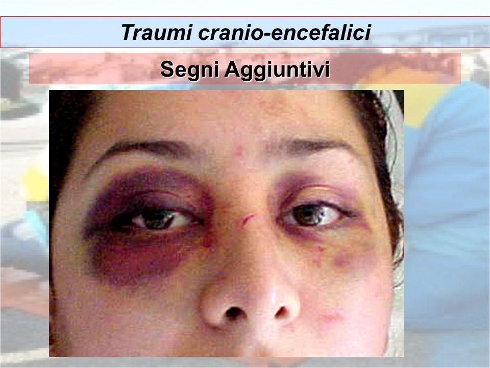 Traumi cranio-encefalici Segni Aggiuntivi