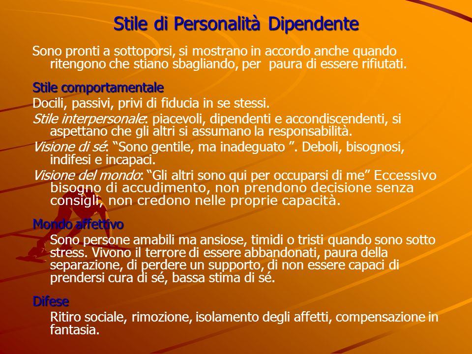 Stile di Personalità Dipendente Sono pronti a sottoporsi, si mostrano in accordo anche quando ritengono che stiano sbagliando, per paura di essere rif