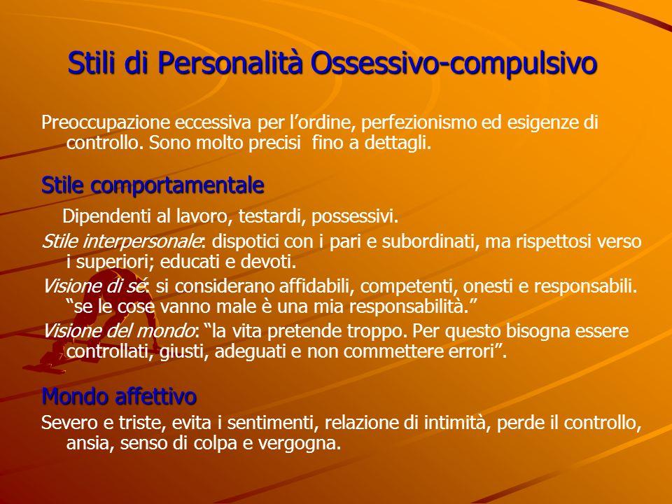 Stili di Personalità Ossessivo-compulsivo Preoccupazione eccessiva per lordine, perfezionismo ed esigenze di controllo. Sono molto precisi fino a dett