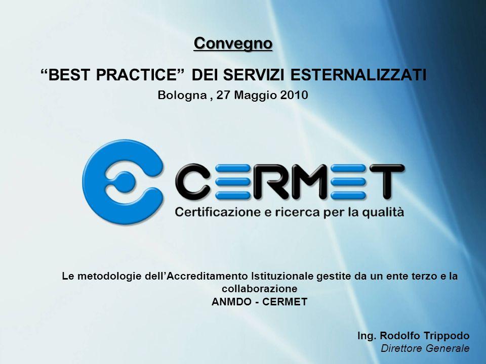 Le metodologie dellAccreditamento Istituzionale gestite da un ente terzo e la collaborazione ANMDO - CERMET Convegno BEST PRACTICE DEI SERVIZI ESTERNA