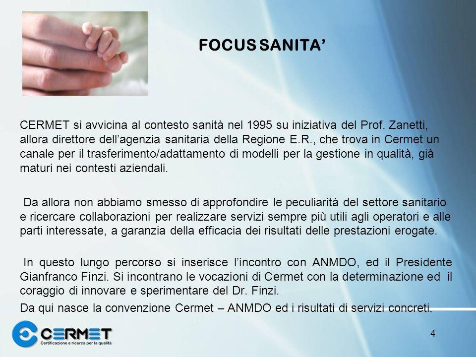 FOCUS SANITA CERMET si avvicina al contesto sanità nel 1995 su iniziativa del Prof. Zanetti, allora direttore dellagenzia sanitaria della Regione E.R.