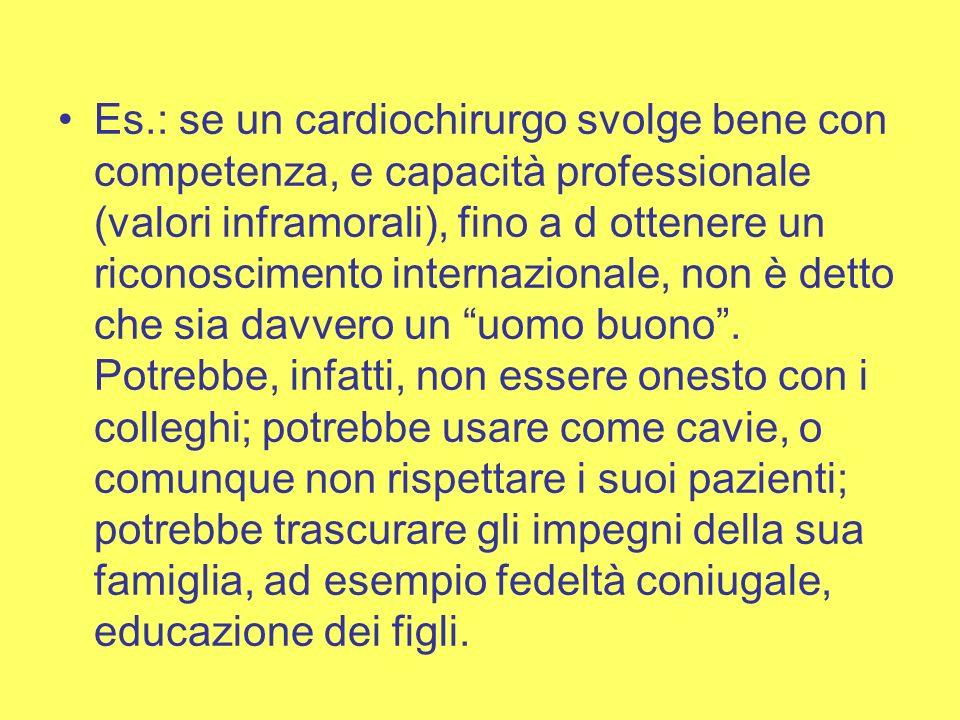 Es.: se un cardiochirurgo svolge bene con competenza, e capacità professionale (valori inframorali), fino a d ottenere un riconoscimento internazional