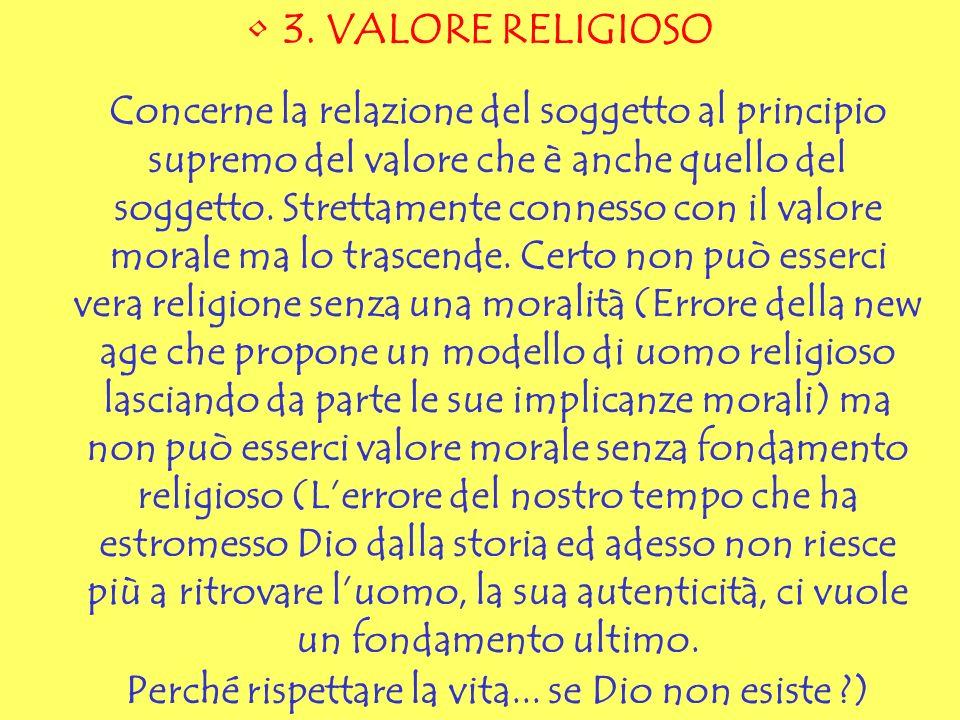 3. VALORE RELIGIOSO Concerne la relazione del soggetto al principio supremo del valore che è anche quello del soggetto. Strettamente connesso con il v