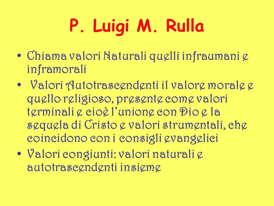 P. Luigi M. Rulla Chiama valori Naturali quelli infraumani e inframorali Valori Autotrascendenti il valore morale e quello religioso, presente come va