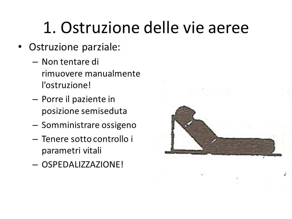 1. Ostruzione delle vie aeree Ostruzione parziale: – Non tentare di rimuovere manualmente lostruzione! – Porre il paziente in posizione semiseduta – S