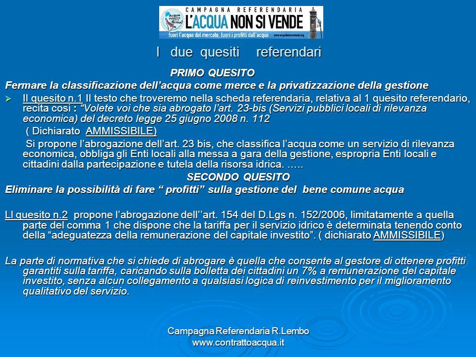 Campagna Referendaria R.Lembo www.contrattoacqua.it I due quesiti referendari PRIMO QUESITO PRIMO QUESITO Fermare la classificazione dellacqua come me