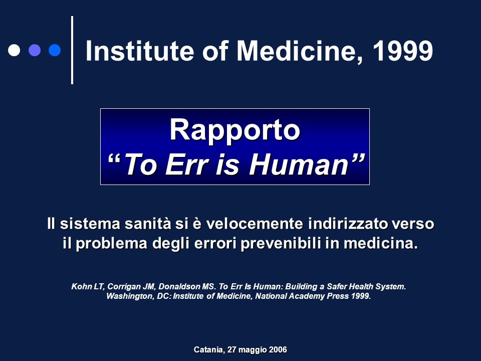 Institute of Medicine, 1999 Rapporto To Err is HumanTo Err is Human Kohn LT, Corrigan JM, Donaldson MS. To Err Is Human: Building a Safer Health Syste