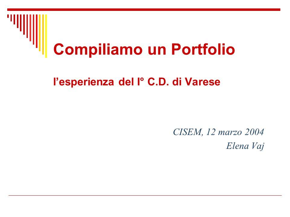 Compiliamo un Portfolio lesperienza del I° C.D. di Varese CISEM, 12 marzo 2004 Elena Vaj