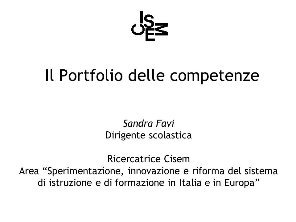 Il Portfolio delle competenze Sandra Favi Dirigente scolastica Ricercatrice Cisem Area Sperimentazione, innovazione e riforma del sistema di istruzion