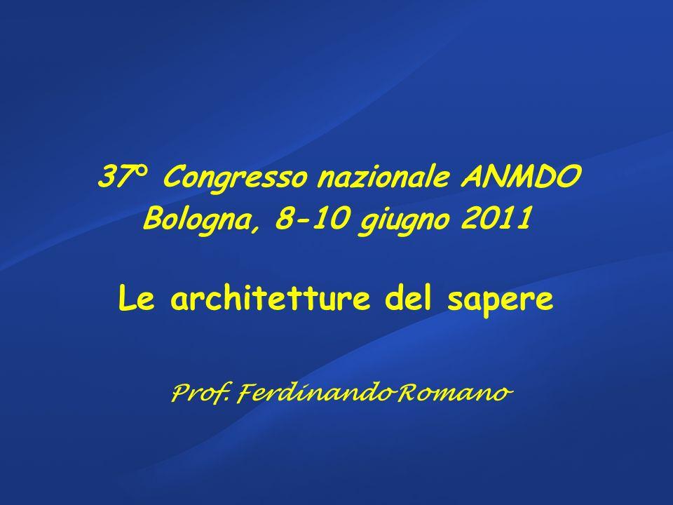 37° Congresso nazionale ANMDO Bologna, 8-10 giugno 2011 Le architetture del sapere Prof. Ferdinando Romano