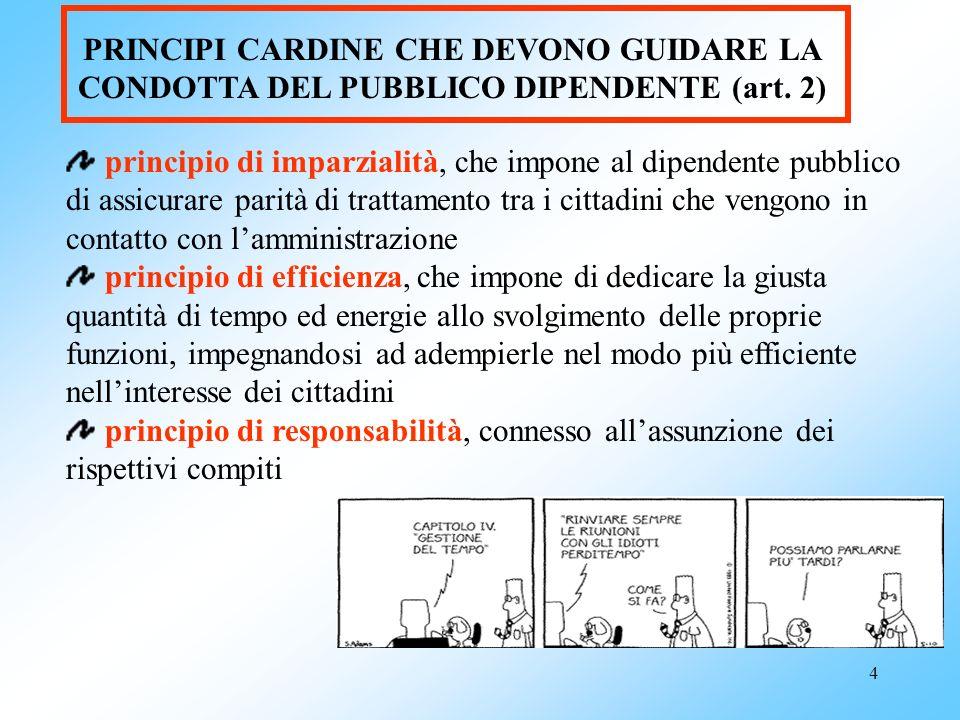 4 PRINCIPI CARDINE CHE DEVONO GUIDARE LA CONDOTTA DEL PUBBLICO DIPENDENTE (art. 2) principio di imparzialità, che impone al dipendente pubblico di ass